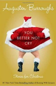 You Better Not Cry - Augusten Burroughs